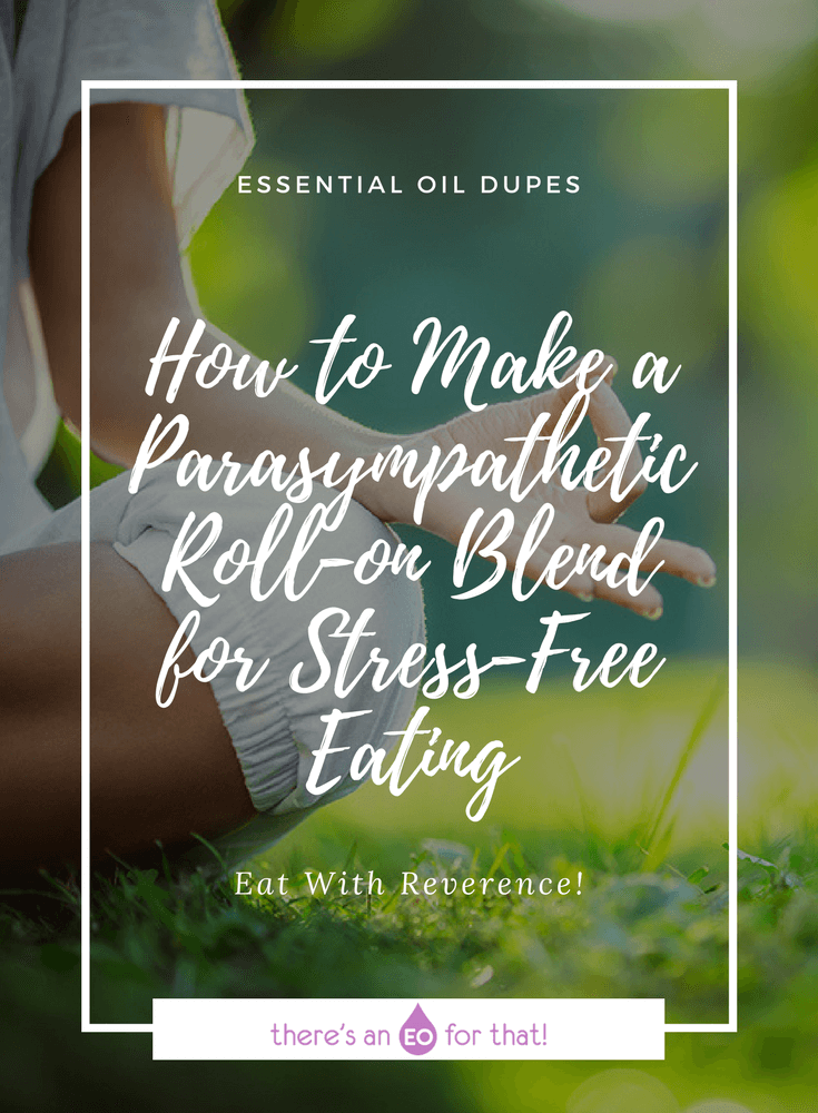 How to Make a Parasympathetic Roll-on Blend for Stress-Free Eating - Learn how to use two powerful essential oils to help your body prepare for optimal digestion so that you can eat in a relaxed state.