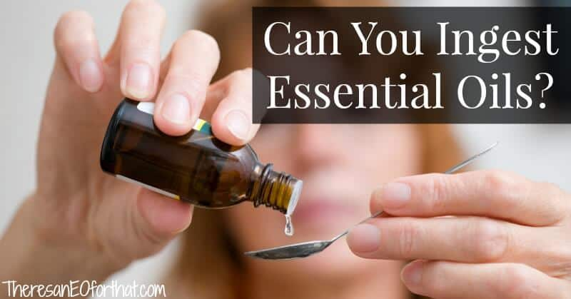 Can you ingest essential oils safely?