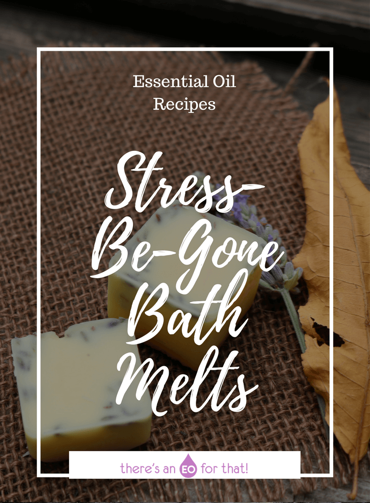 Stress-Be-Gone Bath Melts - Learn how to make these creamy, hydrating, and luxuriously scented bath melts for relieving stress and tension.