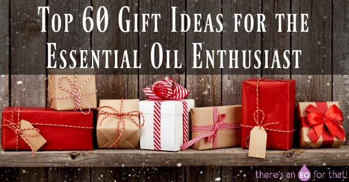 Top 60 Gift Ideas for the Essential Oil Enthusiast