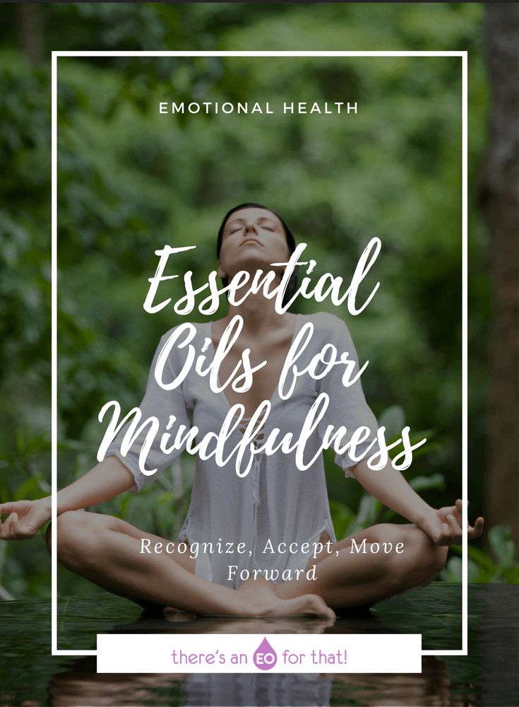 Essential Oils for Mindfulness - Learn how to use essential oils for bettering your emotional, mental, and physical health and improve relationships with others and yourself.