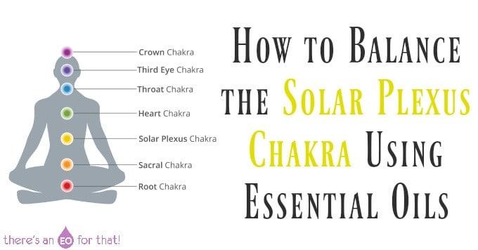 How to Balance the Solar Plexus Chakra Using Essential Oils