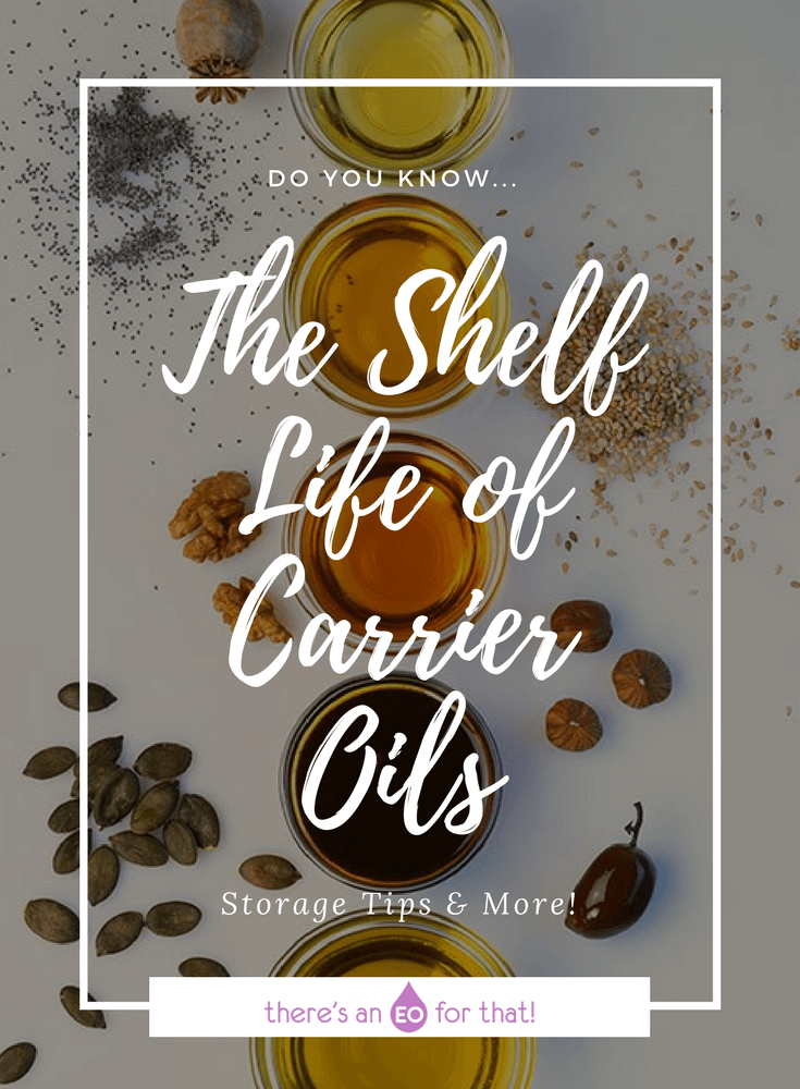 The Shelf Life of Carrier Oils - Learn about the shelf life for 90 different carrier oils and tips on how to store them!
