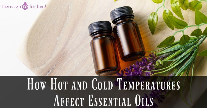 How Hot and Cold Temperatures Affect Essential Oils