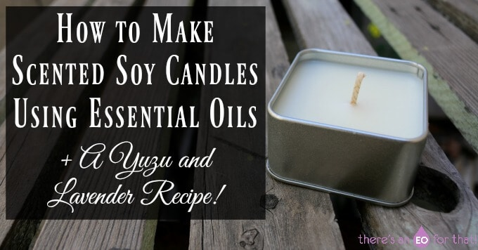 How to Make Scented Soy Candles Using Essential Oils