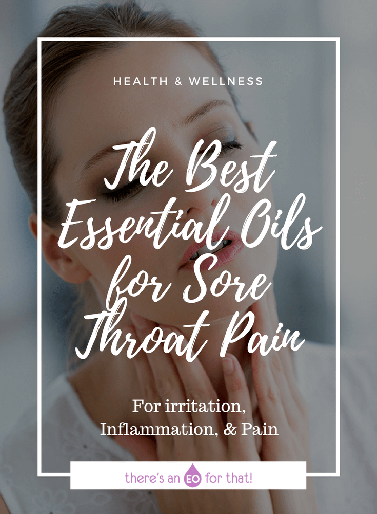 The Best Essential Oils for Sore Throat Pain - Learn about the top essential oils for treating pain, inflammation, and irritation caused by both viral and bacterial sore throat infections and how to use them.