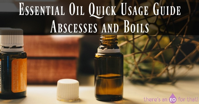 Essential Oil Quick Usage Guide - Abscesses and Boils
