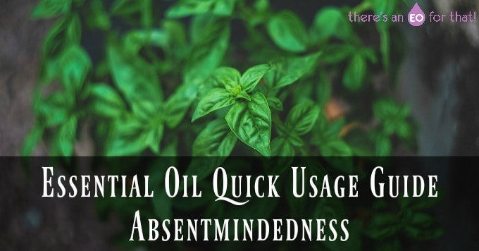 Essential Oil Quick Usage Guide - Absentmindedness