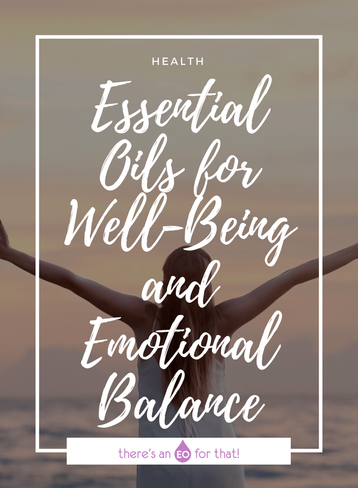 Essential Oils for Well-Being and Emotional Balance - These essential oils are great for instilling calm and relaxation by soothing the limbic system and encouraging wellbeing both mentally and physically.