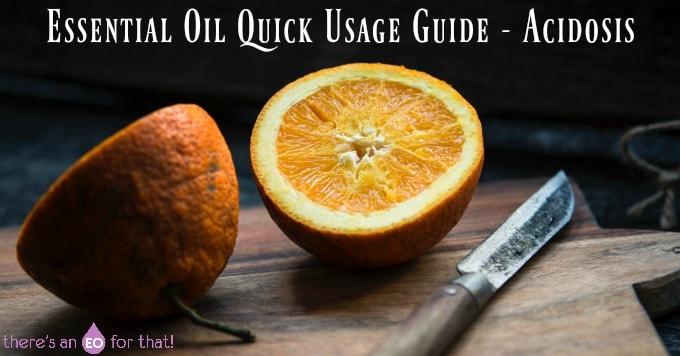 Essential Oil Quick Usage Guide - Acidosis