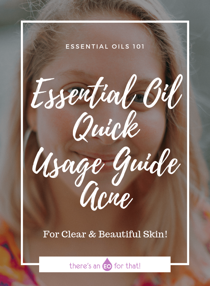 Essential Oil Quick Usage Guide - Acne - These oils are antiseptic, antimicrobial, anti-inflammatory, and help kill acne-causing bacteria.