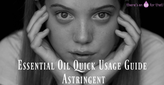 Essential Oil Quick Usage Guide - Astringent