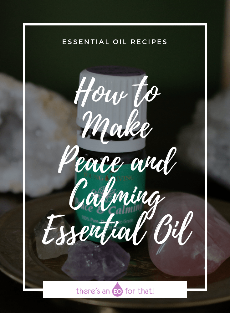 How to Make Peace and Calming Essential Oil Blend