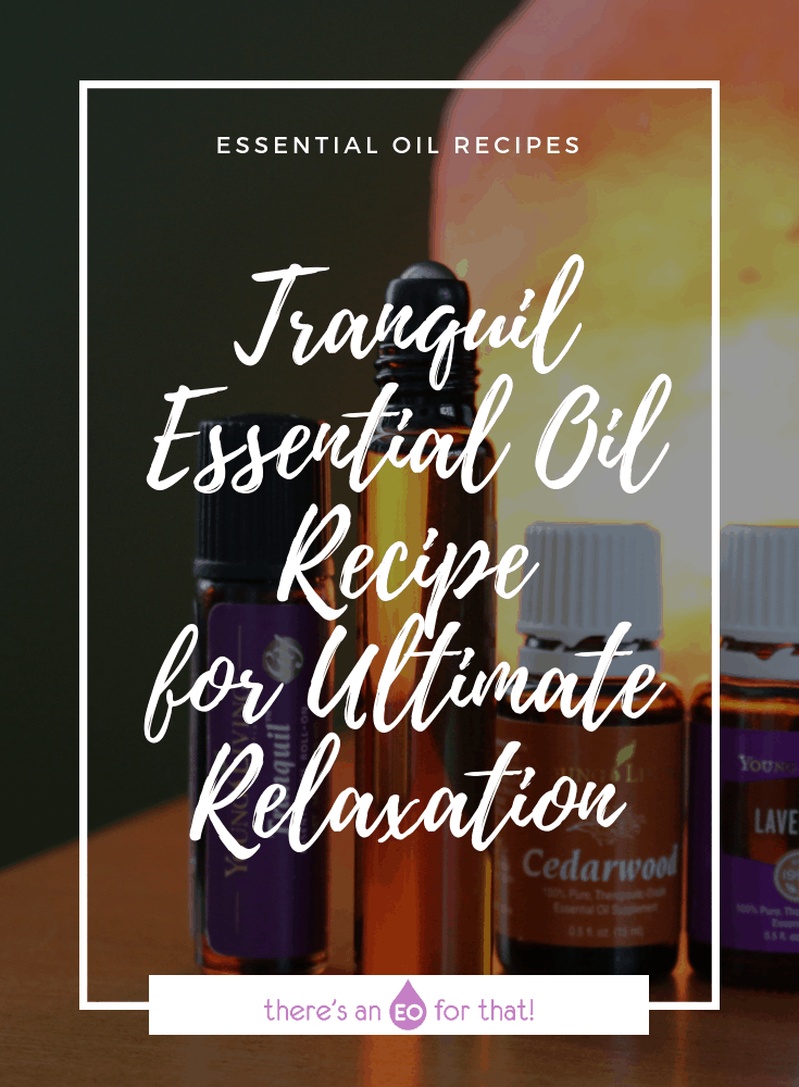 Tranquil Essential Oil Recipe for Relaxation and Stress Relief